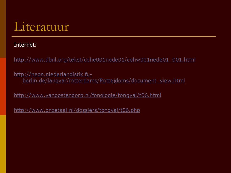 Literatuur Internet: http://www.dbnl.org/tekst/cohe001nede01/cohw001nede01_001.html http://neon.niederlandistik.fu- berlin.de/langvar/rotterdams/Rotte