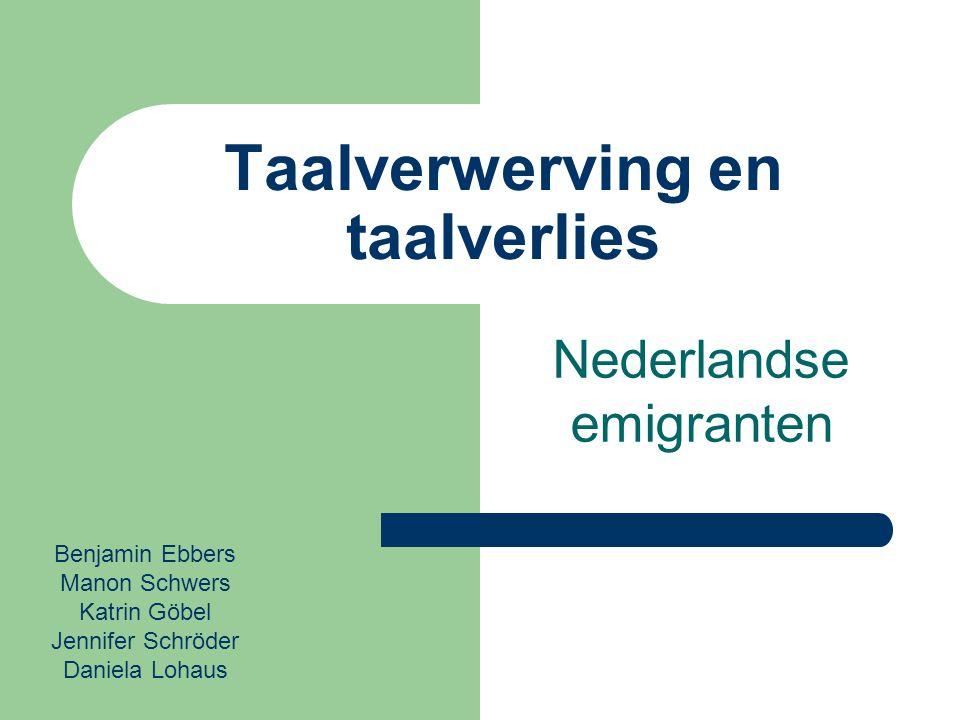 Taalverwerving en taalverlies Nederlandse emigranten Benjamin Ebbers Manon Schwers Katrin Göbel Jennifer Schröder Daniela Lohaus