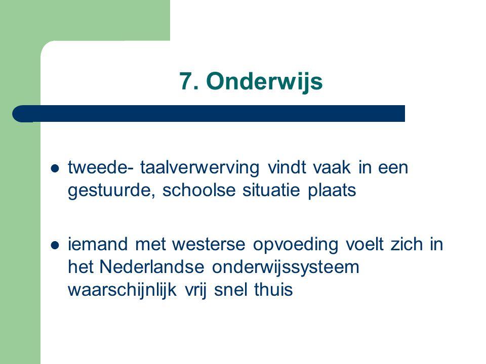 7. Onderwijs tweede- taalverwerving vindt vaak in een gestuurde, schoolse situatie plaats iemand met westerse opvoeding voelt zich in het Nederlandse