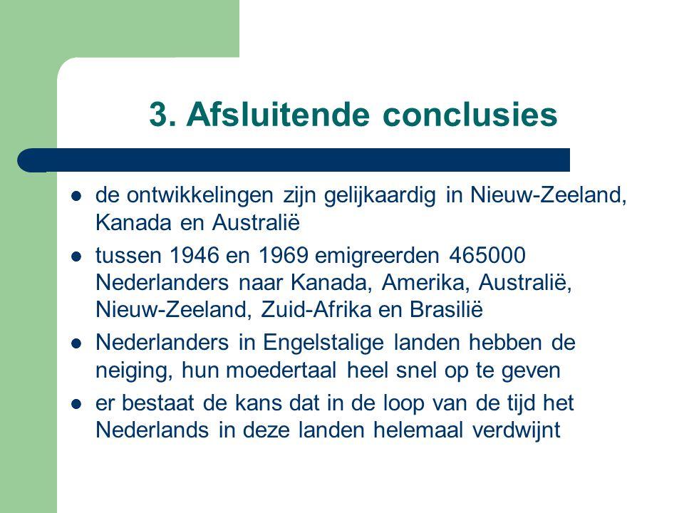 3. Afsluitende conclusies de ontwikkelingen zijn gelijkaardig in Nieuw-Zeeland, Kanada en Australië tussen 1946 en 1969 emigreerden 465000 Nederlander