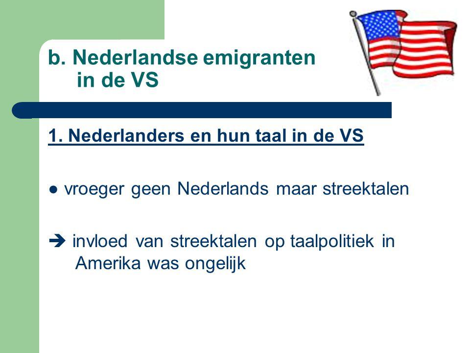 b. Nederlandse emigranten in de VS 1. Nederlanders en hun taal in de VS ● vroeger geen Nederlands maar streektalen  invloed van streektalen op taalpo