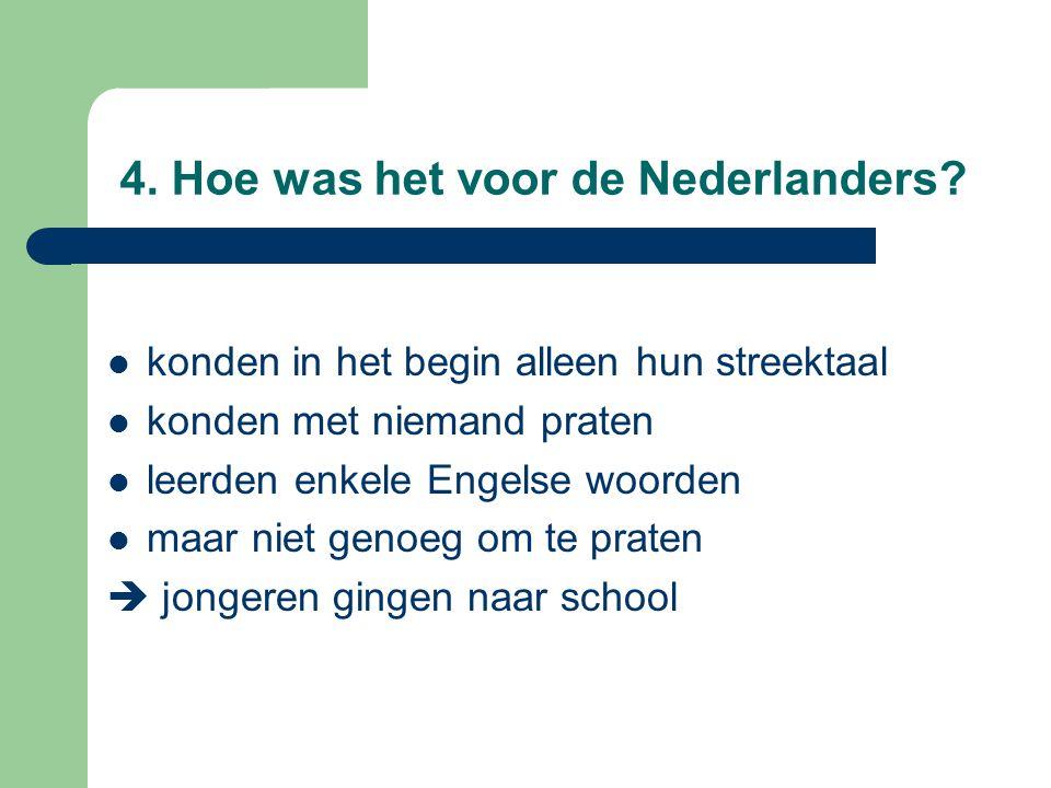 4. Hoe was het voor de Nederlanders? konden in het begin alleen hun streektaal konden met niemand praten leerden enkele Engelse woorden maar niet geno