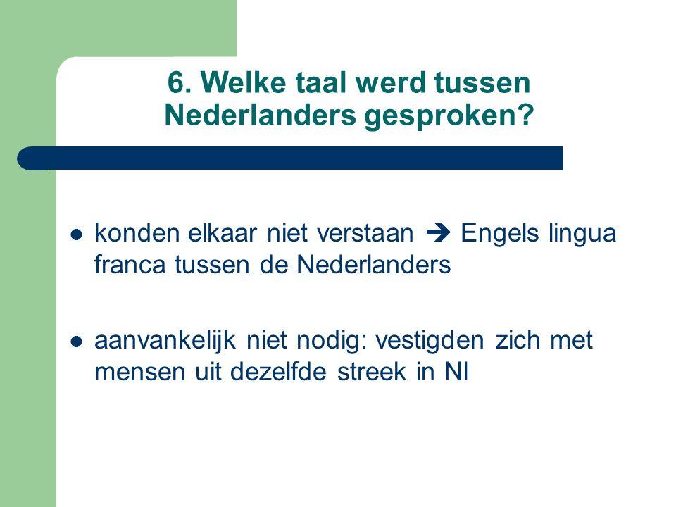 6. Welke taal werd tussen Nederlanders gesproken? konden elkaar niet verstaan  Engels lingua franca tussen de Nederlanders aanvankelijk niet nodig: v