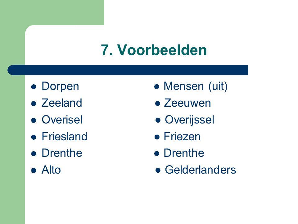7. Voorbeelden Dorpen ● Mensen (uit) Zeeland ● Zeeuwen Overisel ● Overijssel Friesland ● Friezen Drenthe ● Drenthe Alto ● Gelderlanders