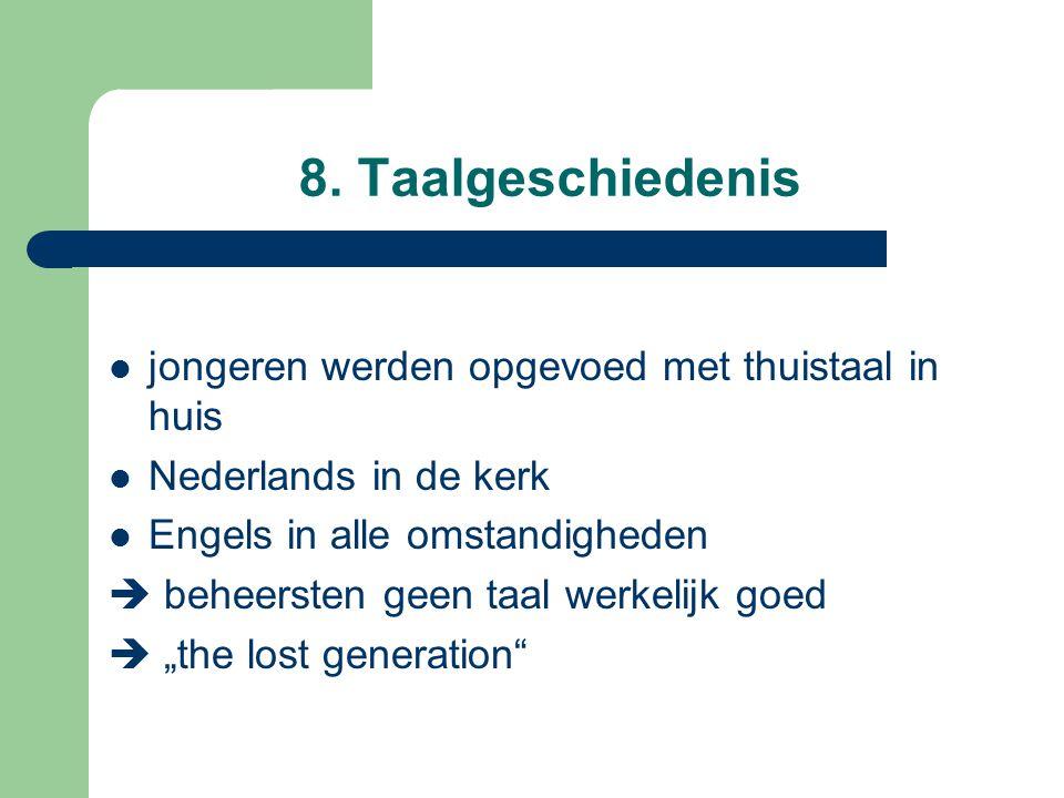 8. Taalgeschiedenis jongeren werden opgevoed met thuistaal in huis Nederlands in de kerk Engels in alle omstandigheden  beheersten geen taal werkelij