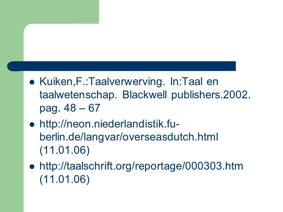 Kuiken,F.:Taalverwerving. In:Taal en taalwetenschap. Blackwell publishers.2002. pag. 48 – 67 http://neon.niederlandistik.fu- berlin.de/langvar/oversea