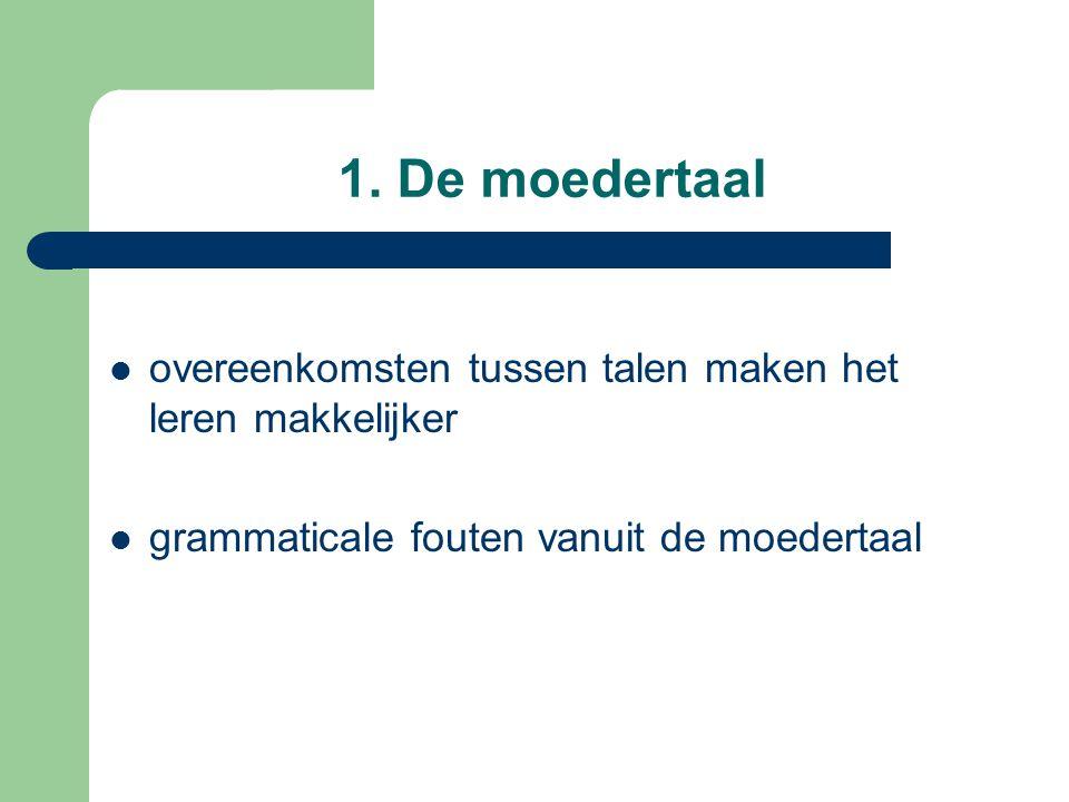 1. De moedertaal overeenkomsten tussen talen maken het leren makkelijker grammaticale fouten vanuit de moedertaal