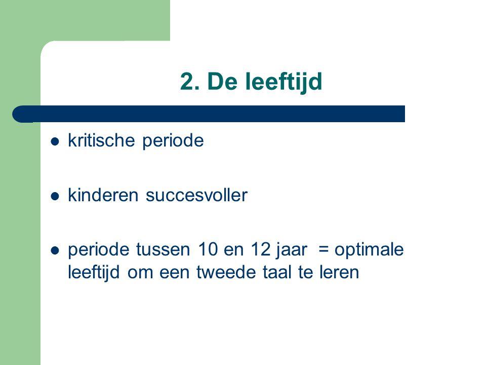 2. De leeftijd kritische periode kinderen succesvoller periode tussen 10 en 12 jaar = optimale leeftijd om een tweede taal te leren