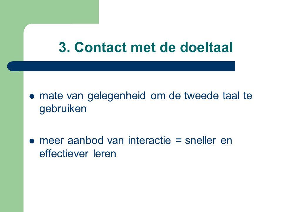 3. Contact met de doeltaal mate van gelegenheid om de tweede taal te gebruiken meer aanbod van interactie = sneller en effectiever leren