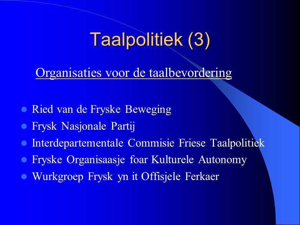 Taalpolitiek (3) Ried van de Fryske Beweging Frysk Nasjonale Partij Interdepartementale Commisie Friese Taalpolitiek Fryske Organisaasje foar Kulturel