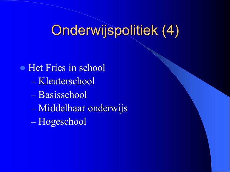 Onderwijspolitiek (4) Het Fries in school – Kleuterschool – Basisschool – Middelbaar onderwijs – Hogeschool