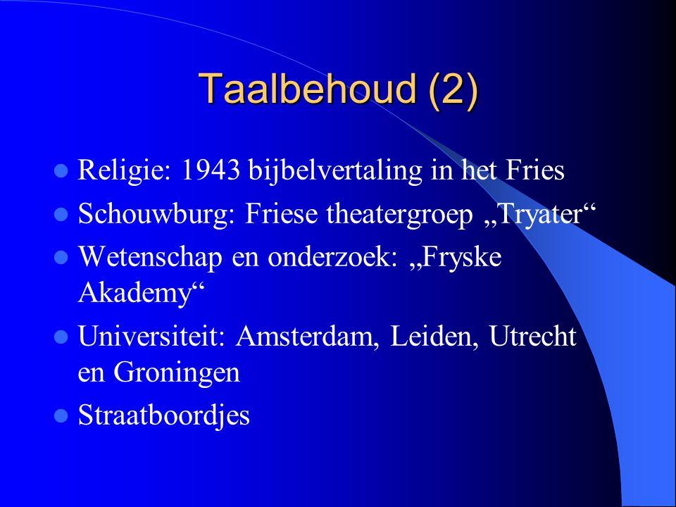 """Taalbehoud (2) Religie: 1943 bijbelvertaling in het Fries Schouwburg: Friese theatergroep """"Tryater"""" Wetenschap en onderzoek: """"Fryske Akademy"""" Universi"""