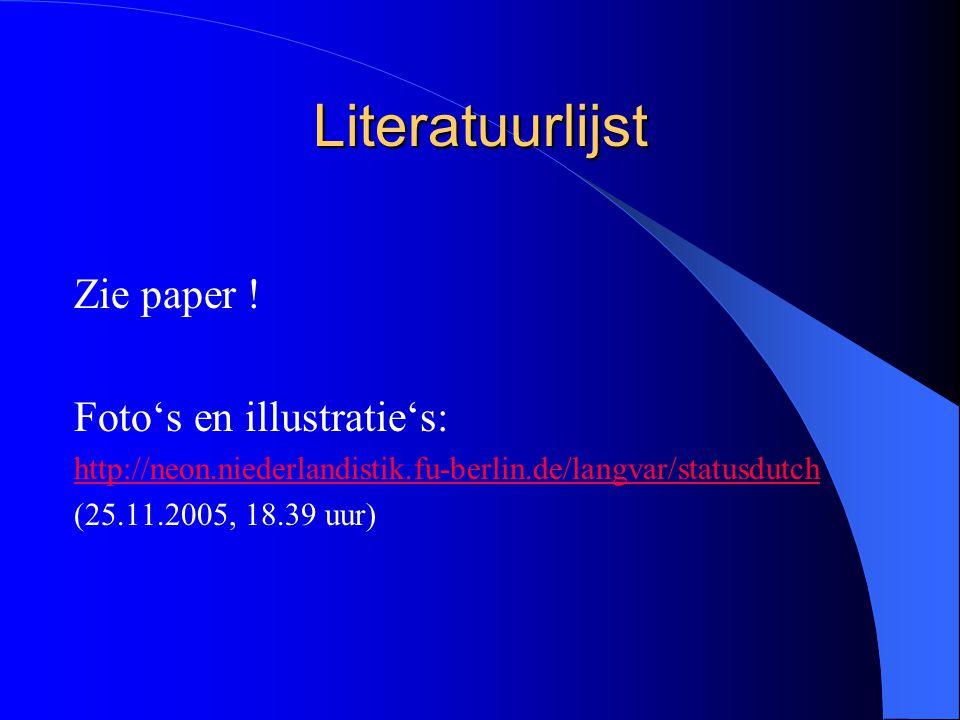 Literatuurlijst Zie paper ! Foto's en illustratie's: http://neon.niederlandistik.fu-berlin.de/langvar/statusdutch (25.11.2005, 18.39 uur)