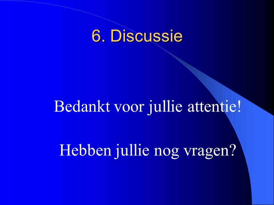 6. Discussie Bedankt voor jullie attentie! Hebben jullie nog vragen?