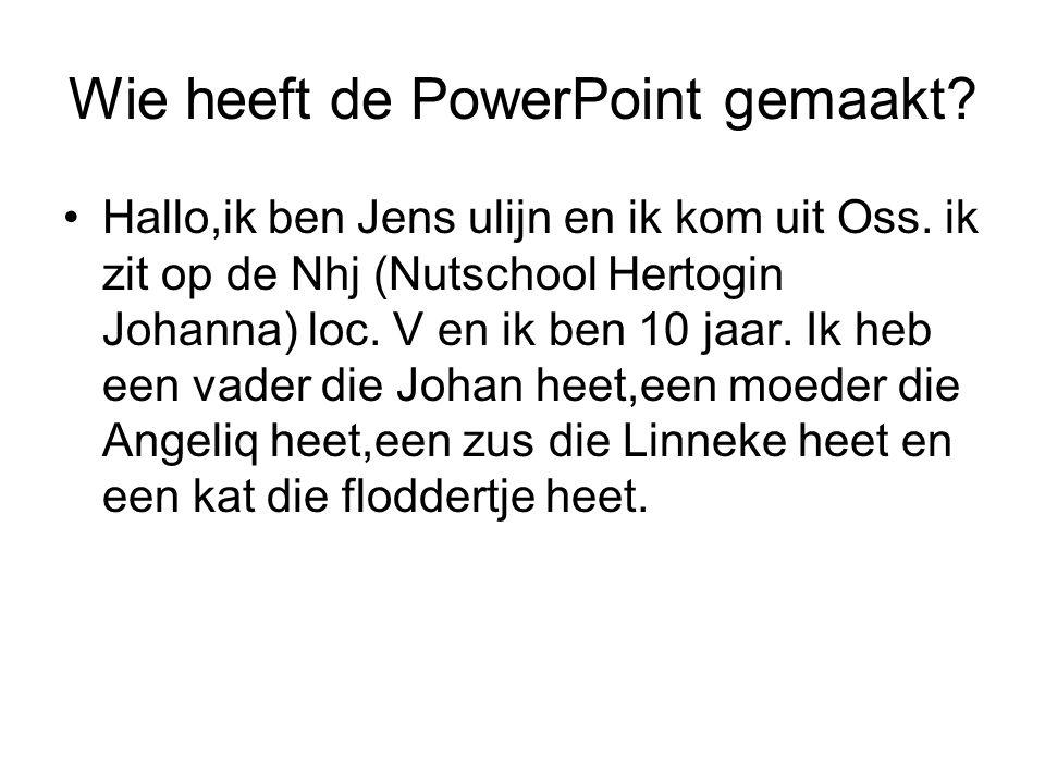 Wie heeft de PowerPoint gemaakt. Hallo,ik ben Jens ulijn en ik kom uit Oss.