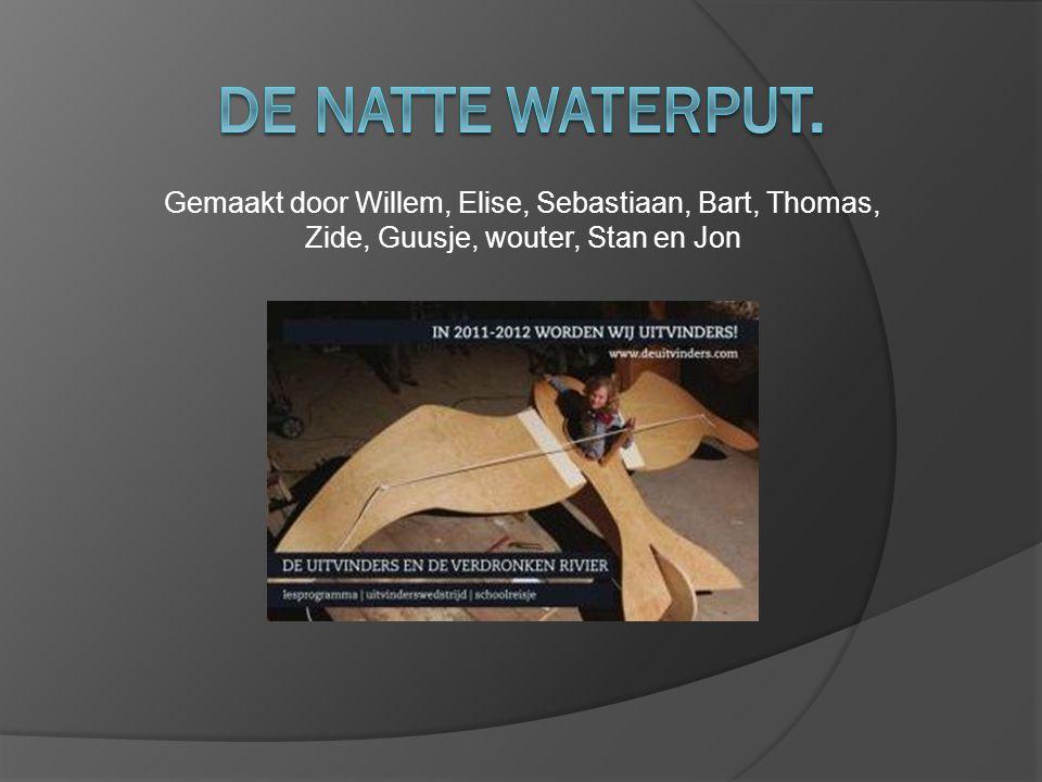 Gemaakt door Willem, Elise, Sebastiaan, Bart, Thomas, Zide, Guusje, wouter, Stan en Jon