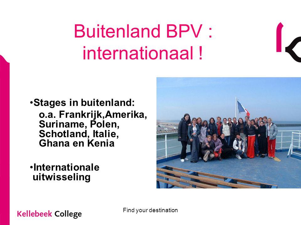 Find your destination Buitenland BPV : internationaal ! Stages in buitenland: o.a. Frankrijk,Amerika, Suriname, Polen, Schotland, Italie, Ghana en Ken
