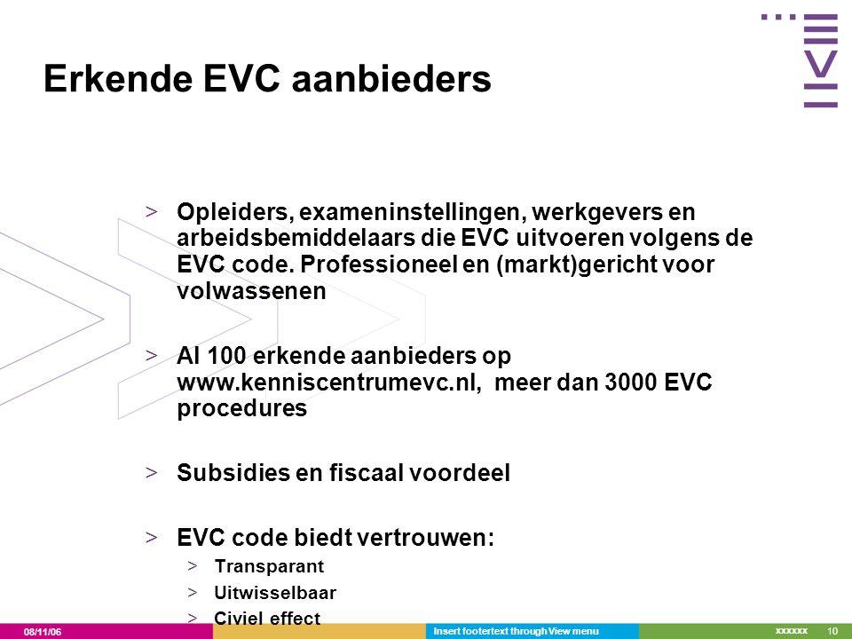 08/11/06 xxxxxx Insert footertext through View menu10 Erkende EVC aanbieders >Opleiders, exameninstellingen, werkgevers en arbeidsbemiddelaars die EVC