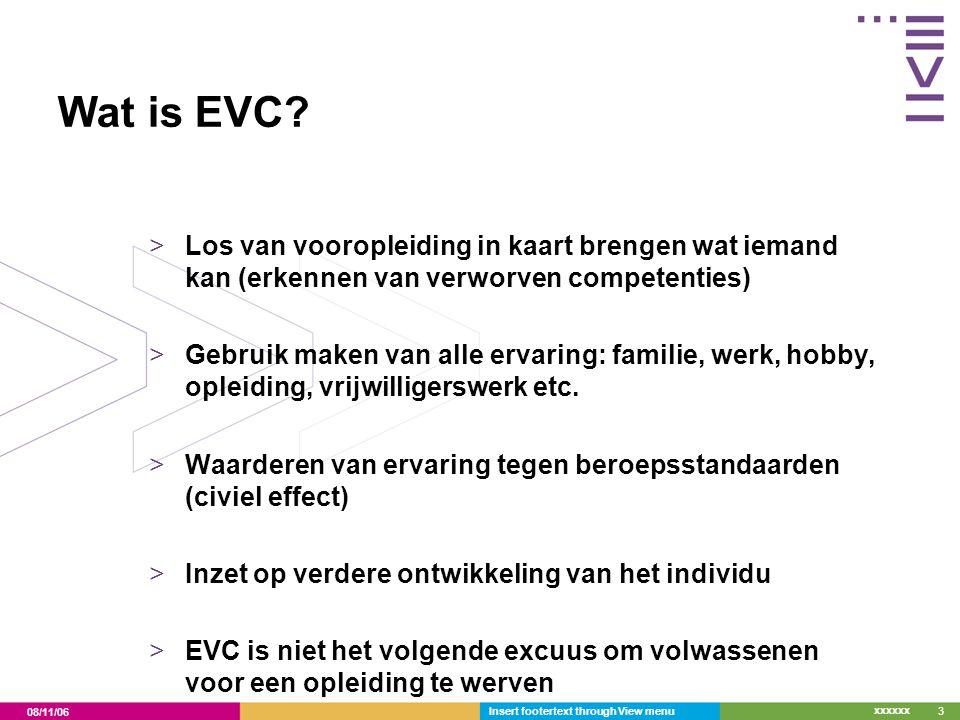08/11/06 xxxxxx Insert footertext through View menu3 Wat is EVC? >Los van vooropleiding in kaart brengen wat iemand kan (erkennen van verworven compet