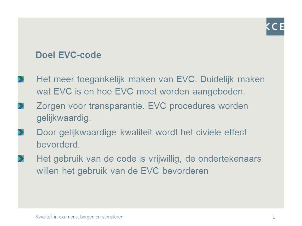 Kwaliteit in examens, borgen en stimuleren.1 Doel EVC-code Het meer toegankelijk maken van EVC.
