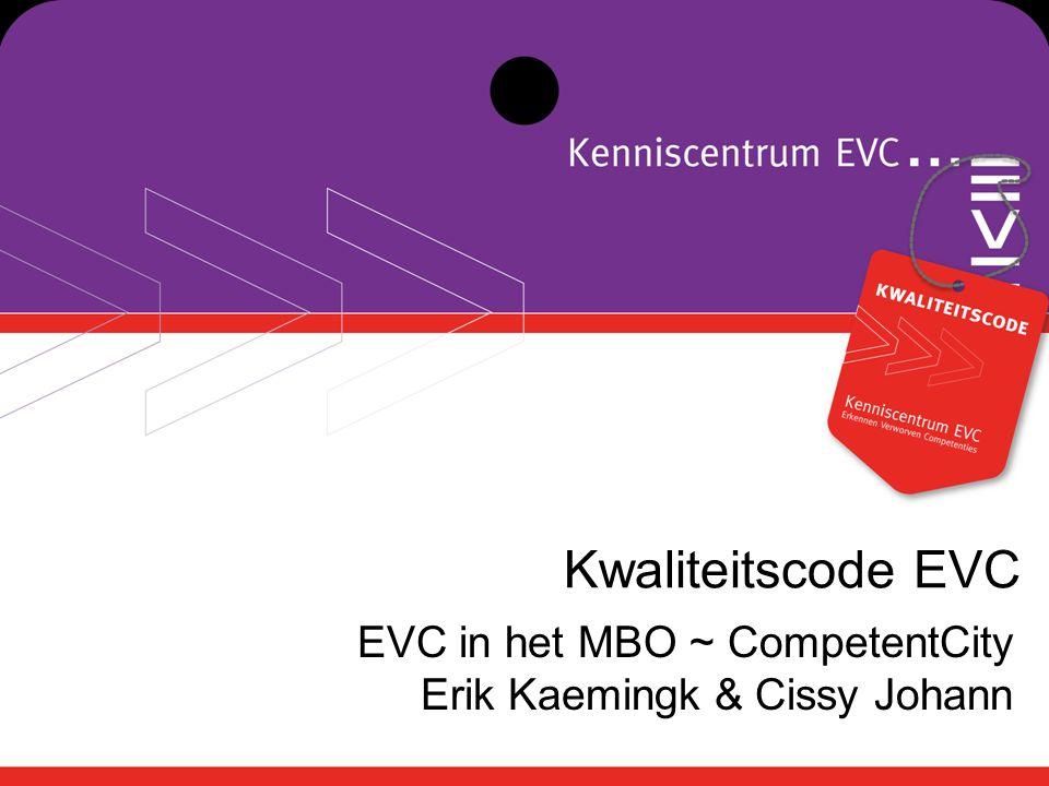 Kwaliteitscode EVC EVC in het MBO ~ CompetentCity Erik Kaemingk & Cissy Johann