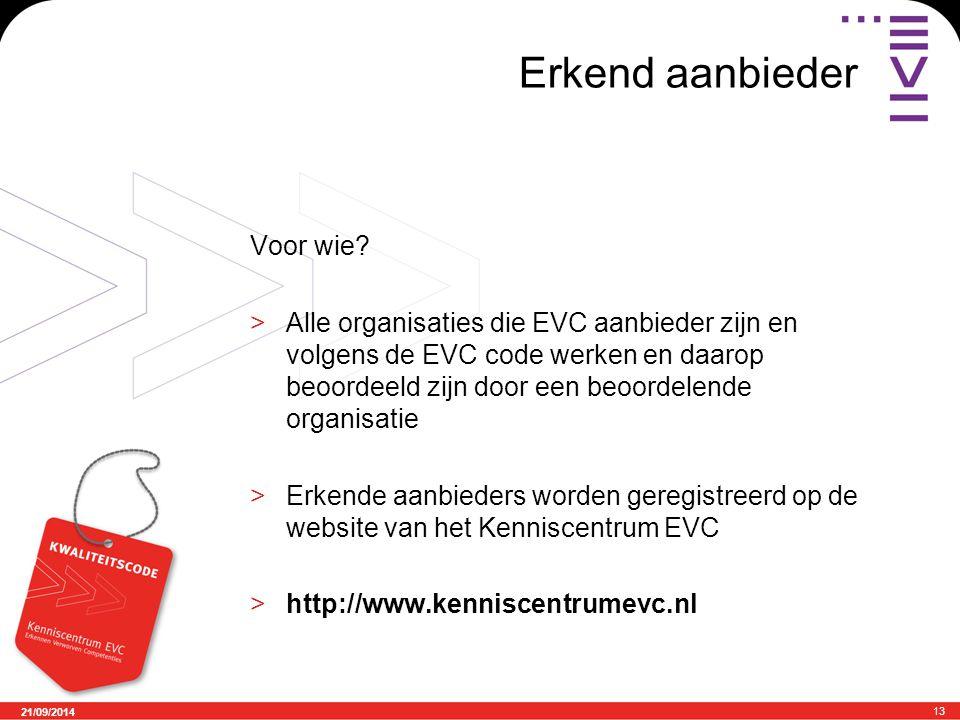 21/09/2014 13 Erkend aanbieder Voor wie? >Alle organisaties die EVC aanbieder zijn en volgens de EVC code werken en daarop beoordeeld zijn door een be