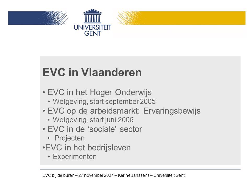 EVC bij de buren – 27 november 2007 – Karine Janssens – Universiteit Gent EVC in het Hoger Onderwijs Bologna Decreten HO (2003, 2004, 2006) bepalen juridisch kader & principes Associaties Eén kader, veel interpretaties