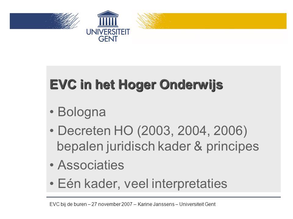 EVC bij de buren – 27 november 2007 – Karine Janssens – Universiteit Gent Gemeenschappelijke elementen Begeleiding Portfolio Assessment: interview, proef, … Bewijs van Bekwaamheid (Associatie) Vrijstelling (Instelling)