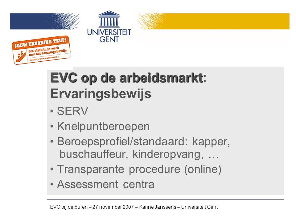 EVC bij de buren – 27 november 2007 – Karine Janssens – Universiteit Gent Ervaringsbewijs Begeleiding portfolio Assessment: praktijkproef in reële beroepssituatie Ervaringsbewijs uitgereikt door Ministerie Kostprijs assessment varieert naar doelgroep: gratis – max € 100