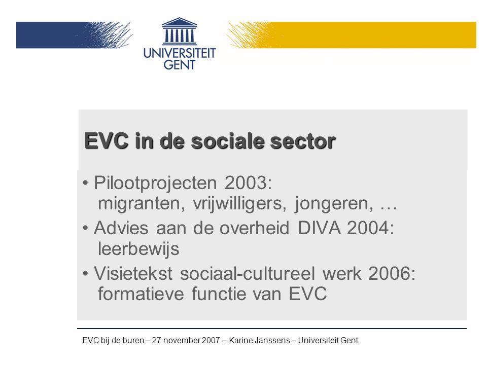 EVC bij de buren – 27 november 2007 – Karine Janssens – Universiteit Gent Projecten Formaat: jeugdhuizen WACKER: 1 methodiek, verschillende doelgroepen MOVE: vrijwilligers C-sticks: stadsjongeren NAPOLEON: laaggeschoolden