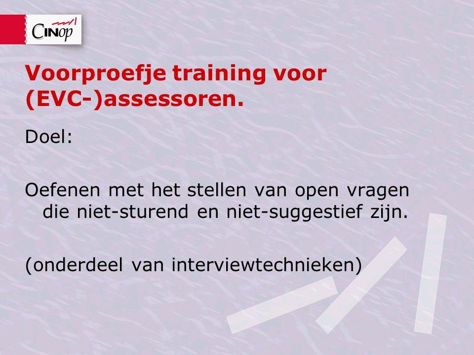 Voorproefje training voor (EVC-)assessoren. Doel: Oefenen met het stellen van open vragen die niet-sturend en niet-suggestief zijn. (onderdeel van int
