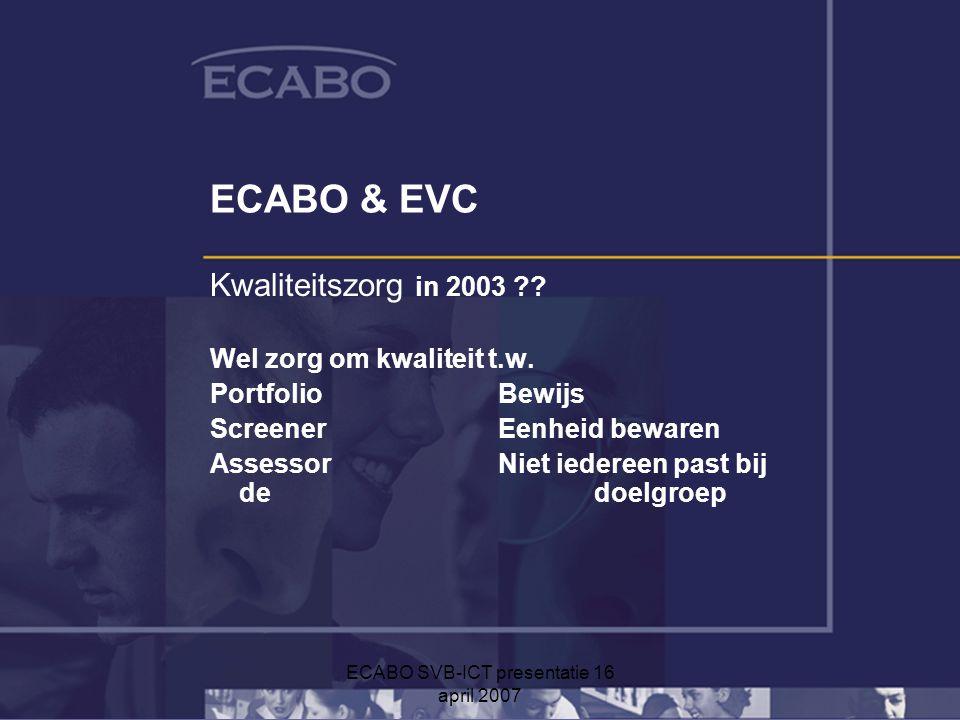 ECABO SVB-ICT presentatie 16 april 2007 ECABO & EVC Kwaliteitszorg in 2003 ?.