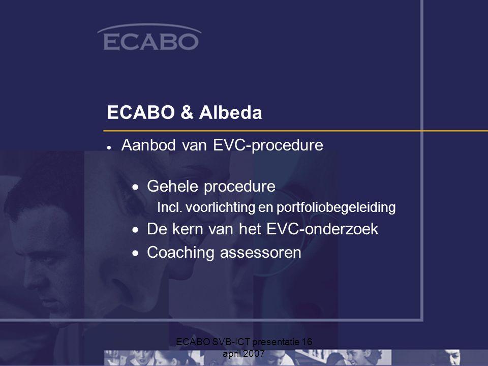 ECABO SVB-ICT presentatie 16 april 2007 ECABO & Albeda  Aanbod van EVC-procedure  Gehele procedure Incl.