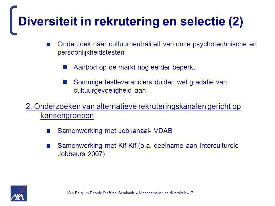 AXA Belgium People Staffing- Seminarie « Management van diversiteit » -7 Onderzoek naar cultuurneutraliteit van onze psychotechnische en persoonlijkheidstesten Aanbod op de markt nog eerder beperkt Sommige testleveranciers duiden wel gradatie van cultuurgevoeligheid aan 2.