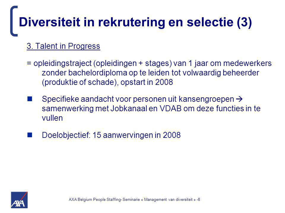 AXA Belgium People Staffing- Seminarie « Management van diversiteit » -8 3. Talent in Progress = opleidingstraject (opleidingen + stages) van 1 jaar o