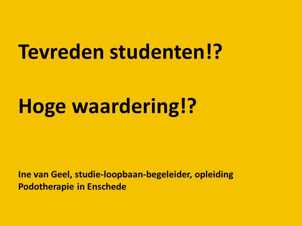 Tevreden studenten!? Hoge waardering!? Ine van Geel, studie-loopbaan-begeleider, opleiding Podotherapie in Enschede