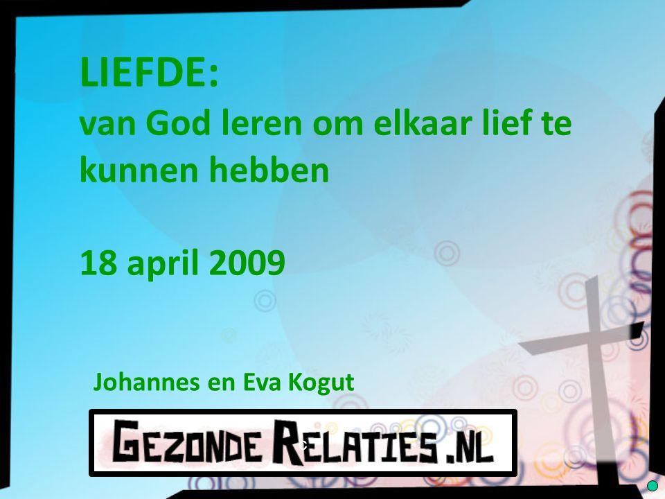 LIEFDE: van God leren om elkaar lief te kunnen hebben 18 april 2009 Johannes en Eva Kogut c