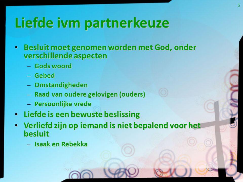 Liefde ivm partnerkeuze Besluit moet genomen worden met God, onder verschillende aspecten Besluit moet genomen worden met God, onder verschillende asp
