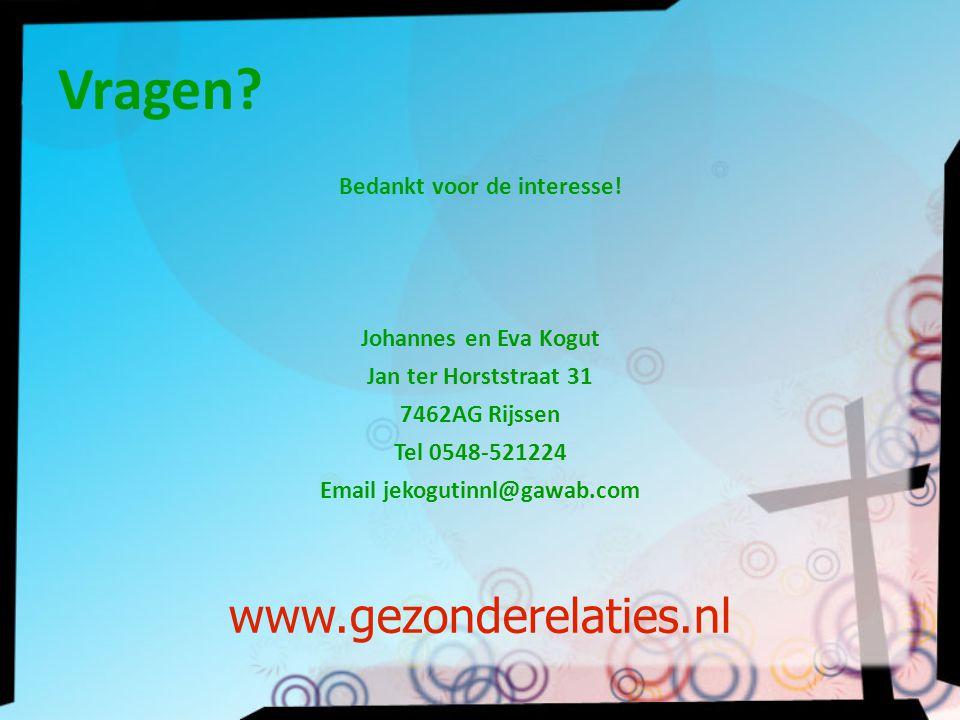 Bedankt voor de interesse! Johannes en Eva Kogut Jan ter Horststraat 31 7462AG Rijssen Tel 0548-521224 Email jekogutinnl@gawab.com Vragen? www.gezonde