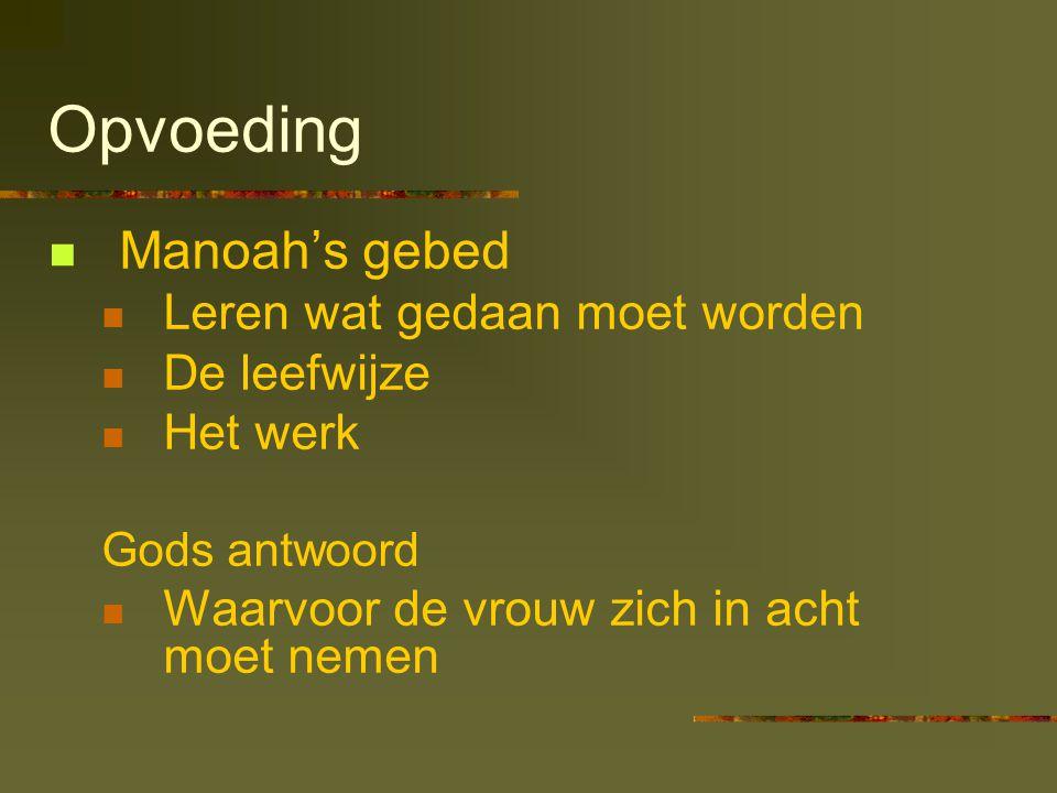 Opvoeding Manoah's gebed Leren wat gedaan moet worden De leefwijze Het werk Gods antwoord Waarvoor de vrouw zich in acht moet nemen