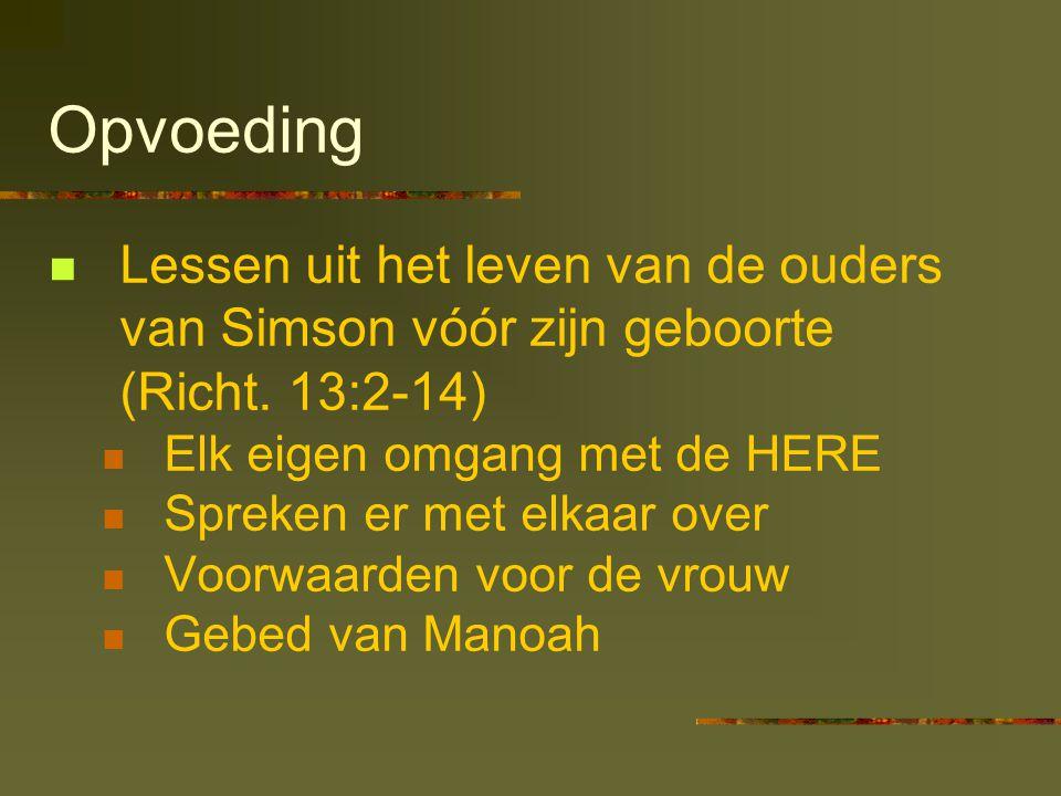 Opvoeding Lessen uit het leven van de ouders van Simson vóór zijn geboorte (Richt. 13:2-14) Elk eigen omgang met de HERE Spreken er met elkaar over Vo