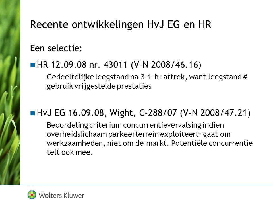Recente ontwikkelingen HvJ EG en HR Een selectie: HR 12.09.08 nr.