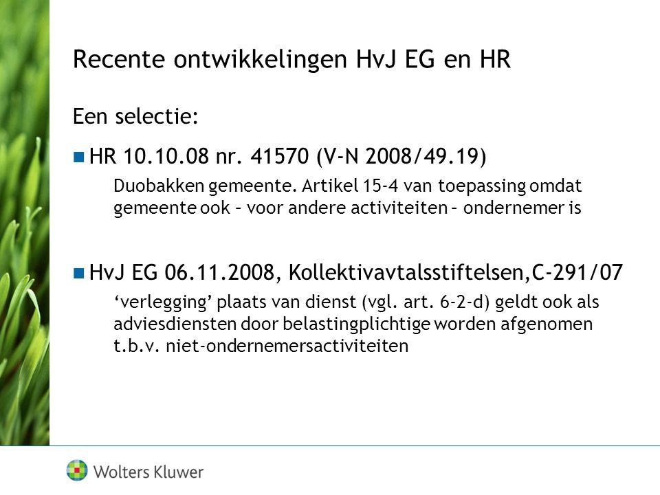 Recente ontwikkelingen HvJ EG en HR Een selectie: HR 10.10.08 nr.