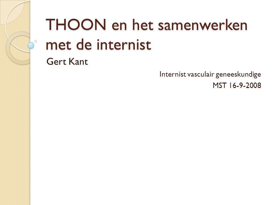 THOON en het samenwerken met de internist Gert Kant Internist vasculair geneeskundige MST 16-9-2008