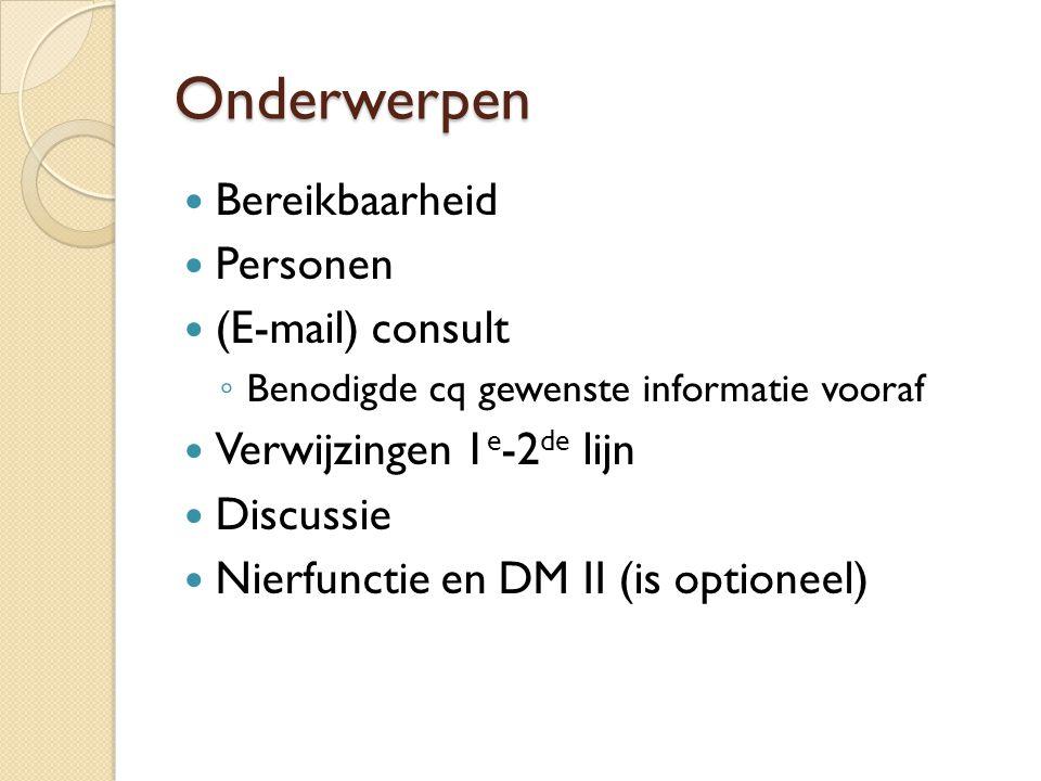 Onderwerpen Bereikbaarheid Personen (E-mail) consult ◦ Benodigde cq gewenste informatie vooraf Verwijzingen 1 e -2 de lijn Discussie Nierfunctie en DM