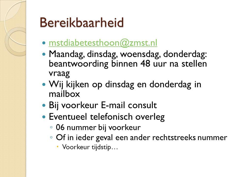 Bereikbaarheid mstdiabetesthoon@zmst.nl Maandag, dinsdag, woensdag, donderdag: beantwoording binnen 48 uur na stellen vraag Wij kijken op dinsdag en d