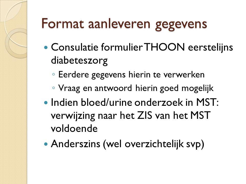 Format aanleveren gegevens Consulatie formulier THOON eerstelijns diabeteszorg ◦ Eerdere gegevens hierin te verwerken ◦ Vraag en antwoord hierin goed