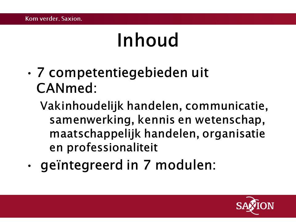 Kom verder. Saxion. Inhoud 7 competentiegebieden uit CANmed: Vakinhoudelijk handelen, communicatie, samenwerking, kennis en wetenschap, maatschappelij