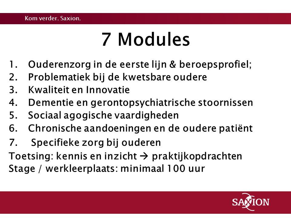 Kom verder. Saxion. 7 Modules 1.Ouderenzorg in de eerste lijn & beroepsprofiel; 2.Problematiek bij de kwetsbare oudere 3.Kwaliteit en Innovatie 4.Deme