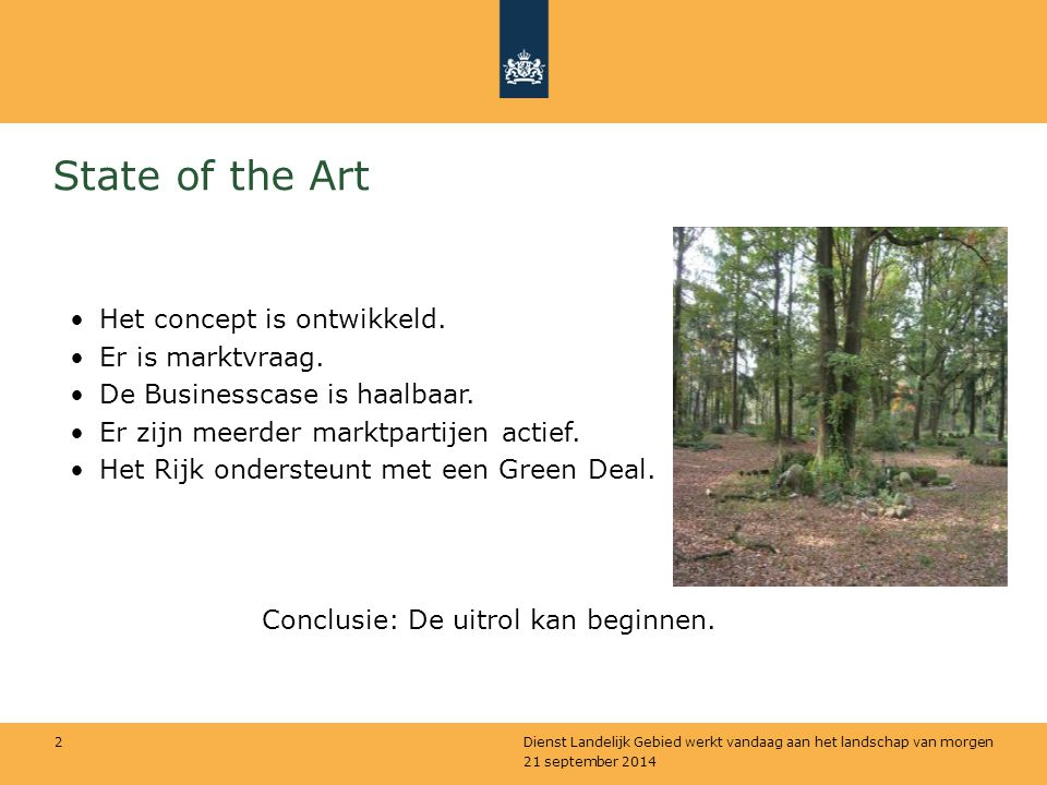 21 september 2014 Dienst Landelijk Gebied werkt vandaag aan het landschap van morgen 2 State of the Art Het concept is ontwikkeld. Er is marktvraag. D
